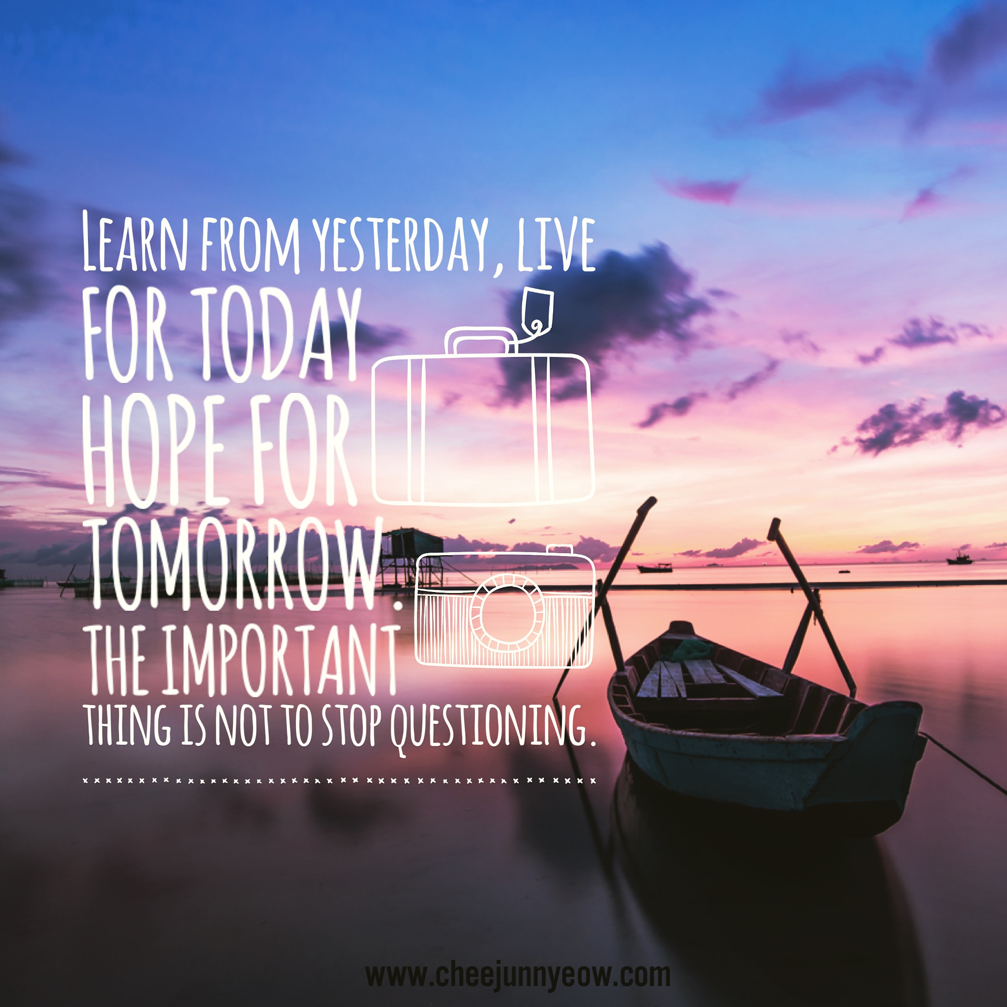 learn from yesterday. live for today, hope for tomorrow. the important thing is not to stop questioning