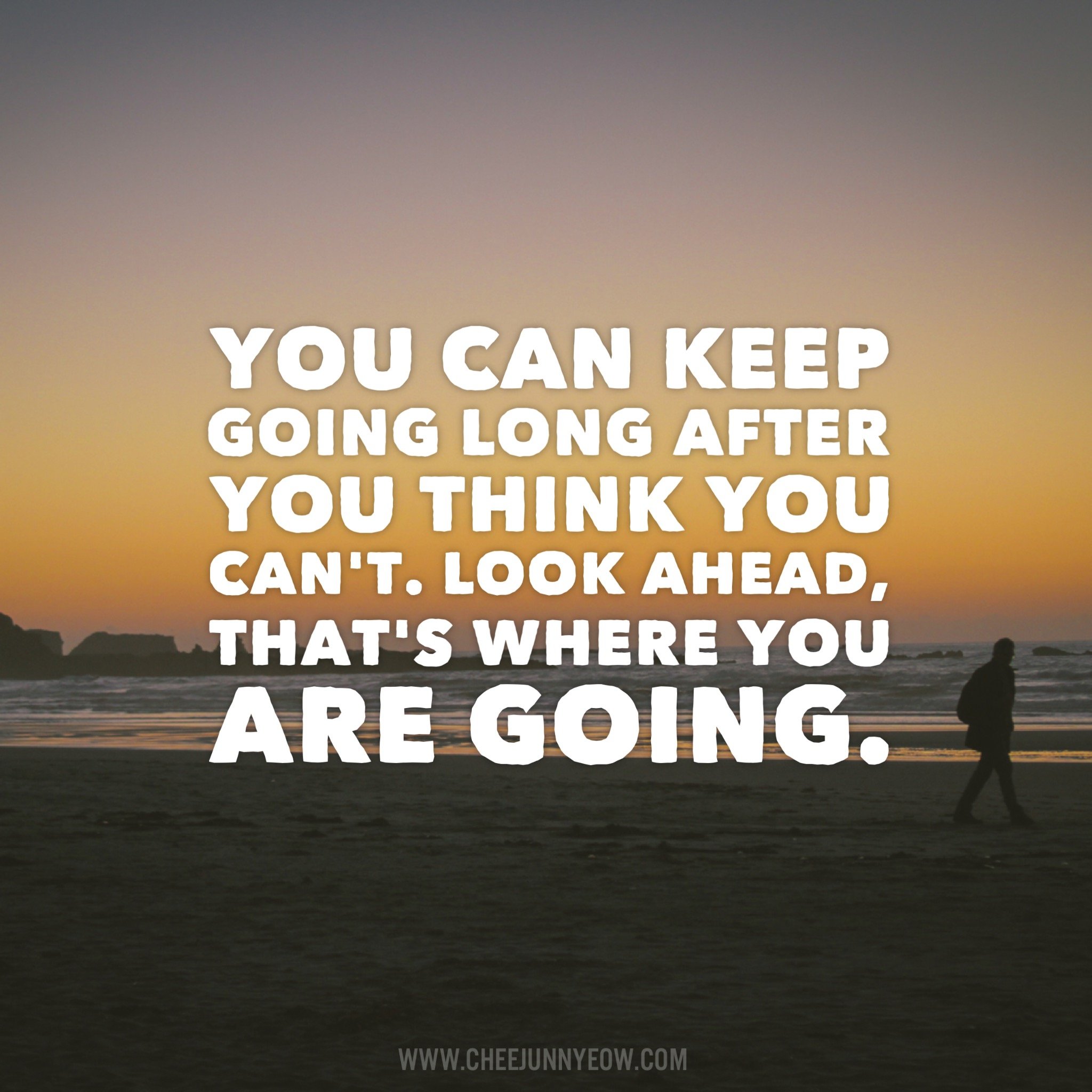 you can keep going long after you think you can't. look ahead, that's where you are going