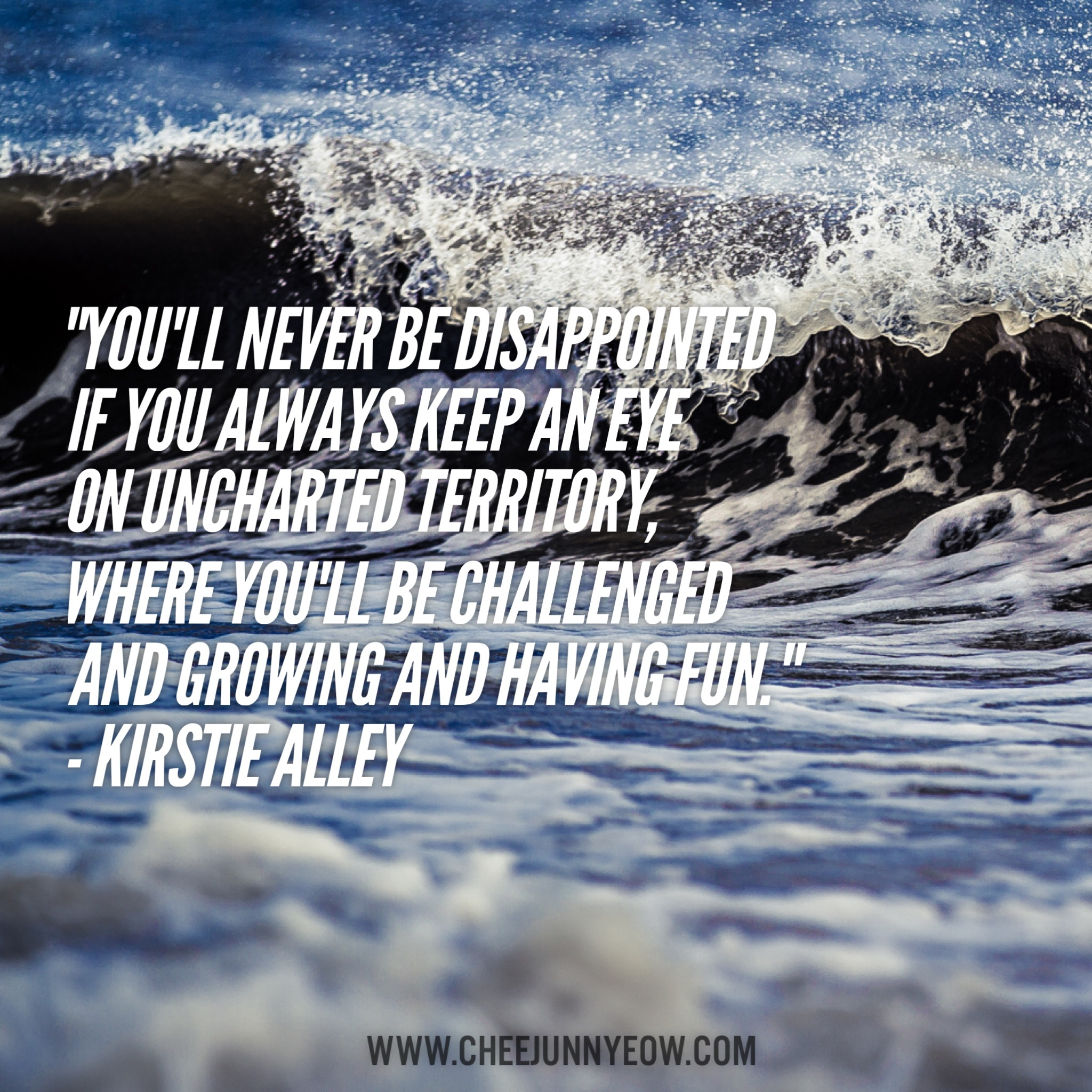 you'll never be disappointed if you always keep an eye on uncharted territory